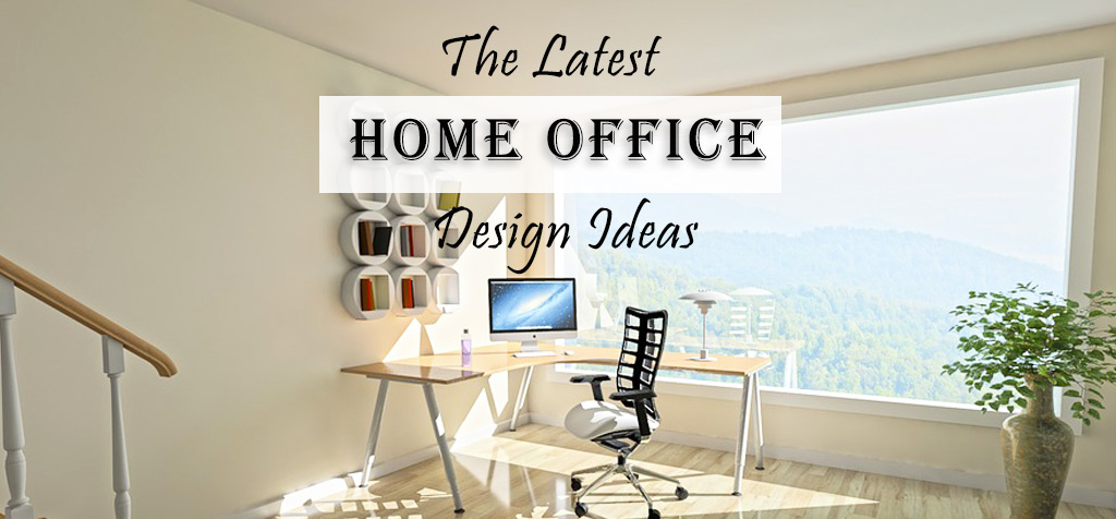 The Latest Home Office Design Ideas Office Interior Design